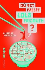 Téléchargez le livre :  Où est passée Lola Frizmuth ?