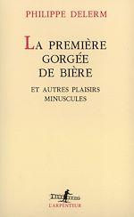 Download this eBook La Première gorgée de bière et autres plaisirs minuscules