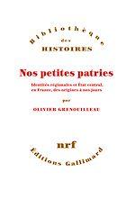 Download this eBook Nos petites patries. Identités régionales et État central, en France, des origines à nos jours