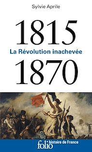 Téléchargez le livre :  1815-1870. La Révolution inachevée