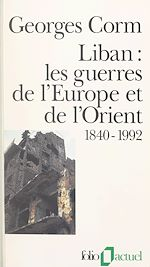 Download this eBook Liban, les guerres de l'Europe et de l'Orient : 1840-1992