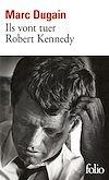 Télécharger le livre :  Ils vont tuer Robert Kennedy