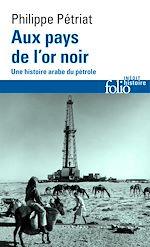 Download this eBook Aux pays de l'or noir. Une histoire arabe du pétrole