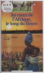 Download this eBook Au cœur de l'Afrique, le long du fleuve