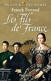 Télécharger le livre :  La Cour des Dames (Tome 2) - Les Fils de France