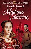 Télécharger le livre :  La Cour des Dames (Tome 3) - Madame Catherine