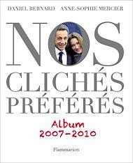 Téléchargez le livre :  Nos Clichés préférés (2007-2010)
