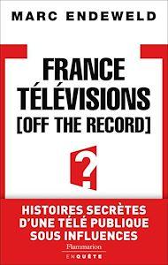 Téléchargez le livre :  France Télévisions, Off the Record