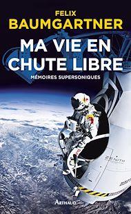 Téléchargez le livre :  Ma vie en chute libre. Mémoires supersoniques