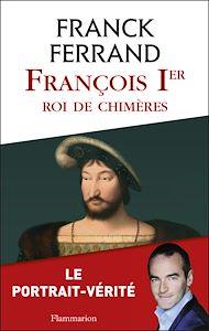 Téléchargez le livre :  François 1er, roi de chimères