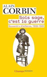 Téléchargez le livre :  Sois sage, c'est la guerre. Souvenirs d'enfance, 1939-1945