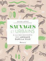 Téléchargez le livre :  Sauvages et Urbains. A la découverte des animaux de la ville