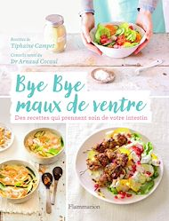 Téléchargez le livre :  Bye Bye maux de ventre. Des recettes qui prennent soin de votre intestin