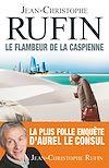 Le Flambeur de la Caspienne | Rufin, Jean-Christophe