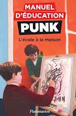 Téléchargez le livre :  Manuel d'éducation punk (Tome 3) - L'école à la maison