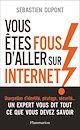 Télécharger le livre : Vous êtes fous d'aller sur Internet !