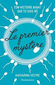 Téléchargez le livre :  Le premier mystère. Ton histoire avant que tu sois né