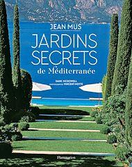 Téléchargez le livre :  Jardins secrets de Méditerranée
