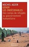 Télécharger le livre :  Gérer les indésirables. des camps de réfugiés au gouvernement humanitaire
