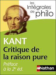 Téléchargez le livre :  Intégrales de Philo - KANT, Préface à la 2e édition de la Critique de la raison pure