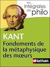 Télécharger le livre :  Intégrales de Philo - KANT, Fondements de la métaphysique des moeurs