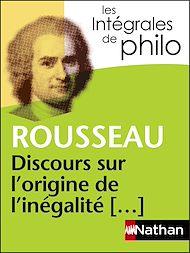 Téléchargez le livre :  Intégrales de Philo - ROUSSEAU, Discours sur l'origine et les fondements de l'inégalité parmi les hommes