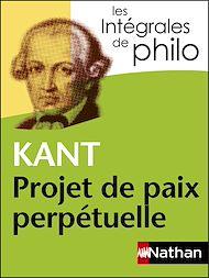 Téléchargez le livre :  Intégrales de Philo - KANT, Projet de paix perpétuelle