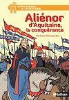 Télécharger le livre :  Aliénor d'Aquitaine, la conquérante - Dès 12 ans