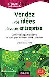 Télécharger le livre :  Vendez vos idées à votre entreprise - L'innovation participative, un outil pour valoriser votre créa