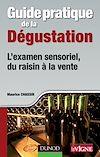 Guide pratique de la dégustation - L'examen sensoriel, du raisin à la vente |