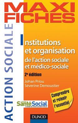 Maxi fiches - Institutions et organisation de l'action sociale et médico-sociale - 2e édition