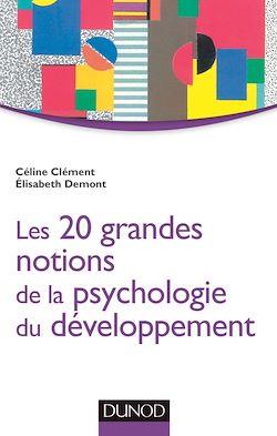 Les 20 grandes notions de la psychologie du développement