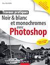 Télécharger le livre :  Travaux pratiques : Noir & blanc et monochromes avec Photoshop