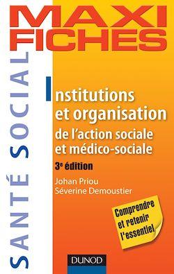 Maxi-fiches. Institutions et organisation de l'action sociale et médico-sociale - 3e édition
