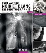 Download this eBook Tout l'art du noir et blanc en photographie - 2e éd.