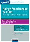 Télécharger le livre :  Agir en fonctionnaire de l'Etat et de façon éthique et responsable - Capes-Agreg-Capet...