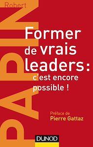 Téléchargez le livre :  Former de vrais leaders : c'est encore possible !