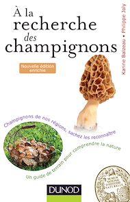 Téléchargez le livre :  A la recherche des champignons - 2e. éd