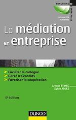 Télécharger cet ebook : La médiation en entreprise - 4e éd. - Faciliter le dialogue - Gérer les conflits - Favoriser la coop