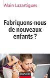 FABRIQUONS-NOUS DE NOUVEAUX ENFANTS ?