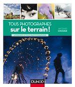 Download this eBook Tous photographes : sur le terrain !