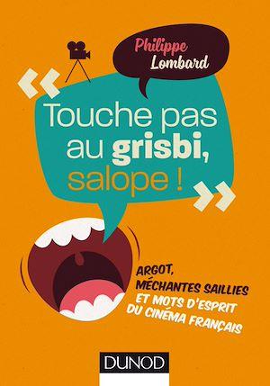 Touche pas au grisbi, salope ! : argot, méchantes saillies et mots d'esprit du cinéma français