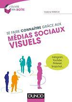 Téléchargez le livre :  Se faire connaître grâce aux médias sociaux visuels