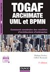 TOGAF, Archimate, UML et BPMN - 3e éd.