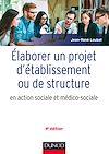 Télécharger le livre :  Elaborer un projet d'établissement ou de structure en action sociale et médico-sociale - 4e édition