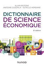 Téléchargez le livre :  Dictionnaire de science économique - 6e éd.