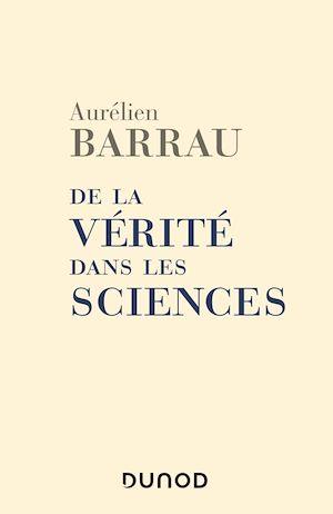 De la vérité dans les sciences - 2e éd. | Barrau, Aurélien. Auteur