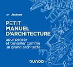 Téléchargez le livre :  Petit manuel d'architecture