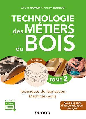 Téléchargez le livre :  Technologie des métiers du bois - Tome 2 - 3e éd.