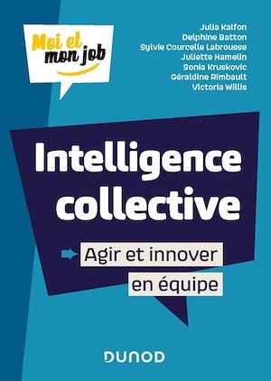 Intelligence collective : Agir et innover en équipe | Collectif, . Auteur